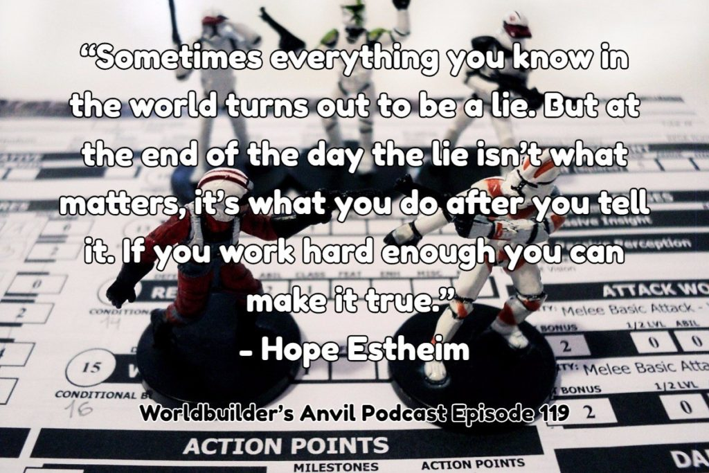 """Sometimes everything you know in the world turns out to be a lie. But at the end of the day the lie isn't what matters, it's what you do after you tell it. If you work hard enough you can make it true.""  - Hope Estheim"