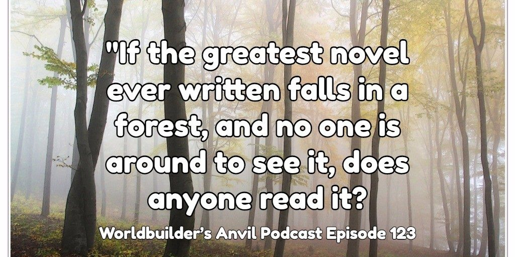"""If the greatest novel ever written falls in a forest, and no one is around to hear it, does anyone read it?"