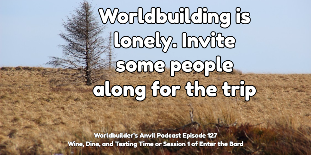 Worldbuilding is lonely. Invite some people along for the trip