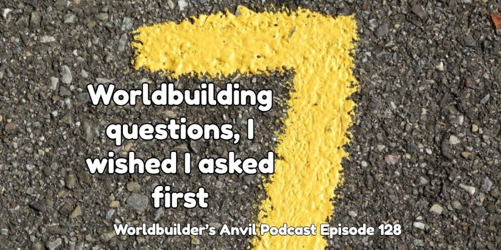 7 Worldbuilding questions, I wished I asked first