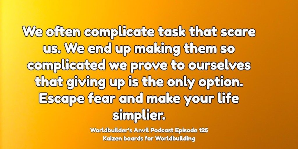 We often complicate task that scare us. We end up making them so complicated we prove to ourselves that giving up is the only option. Escape fear and make your life simpler.