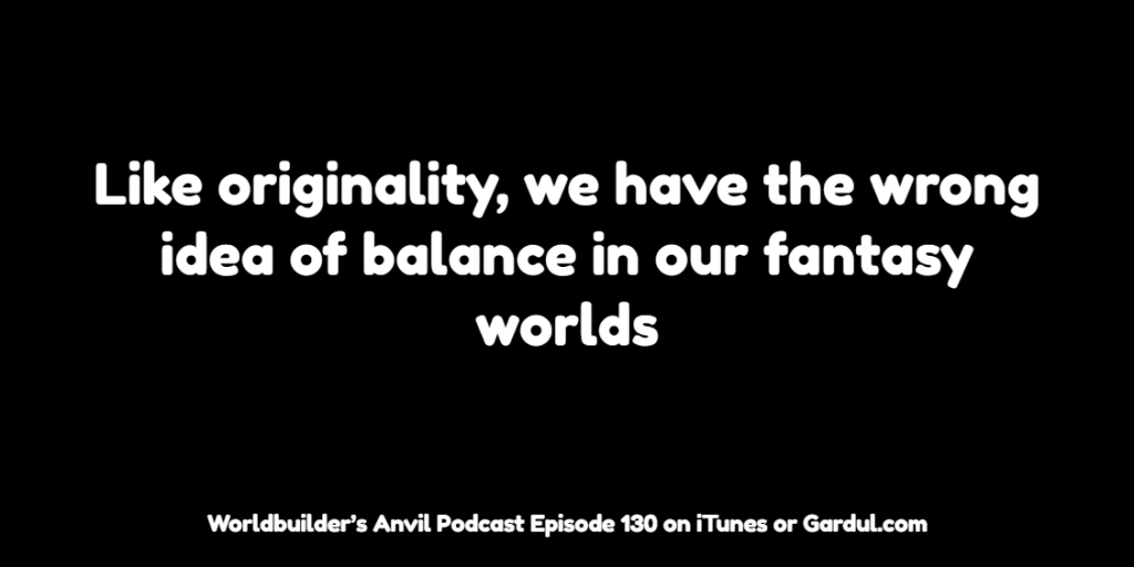 130 Like originality, we have the wrong idea of balance in our fantasy worlds