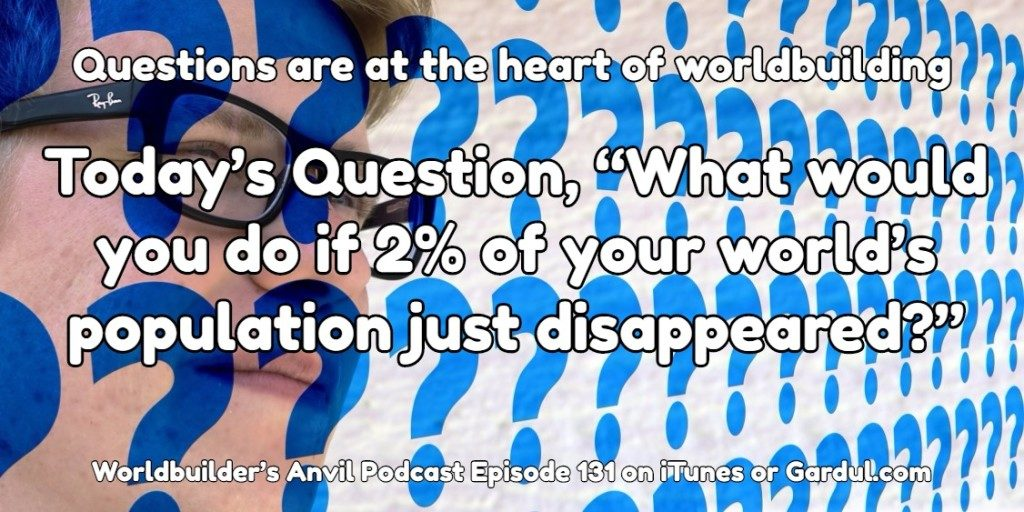 131 Todays Question What would you do if 2 of your world's population just disappeared