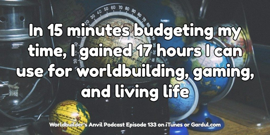 In 15 minutes budgeting my time, I gained 17 hours I can use for worldbuilding, gaming, and living life