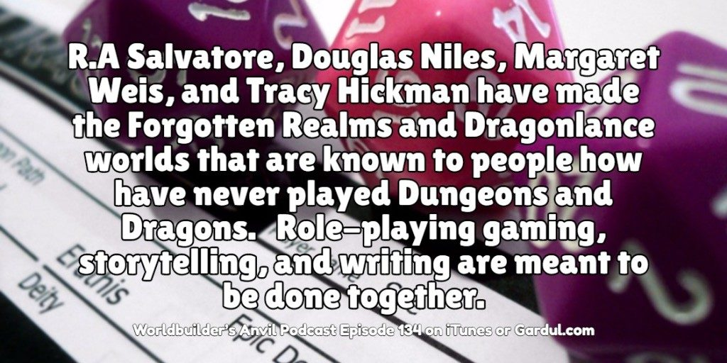 134 RA Salvatore, Douglas Niles, Margaret Weis, and Tracy Hickman have made the Forgotten Realms and Dragonlance worlds that are known to people how have never played Dungeons