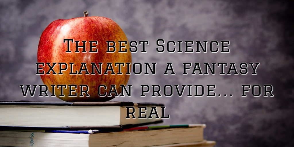 The best Science explanation a fantasy writer can provide for real