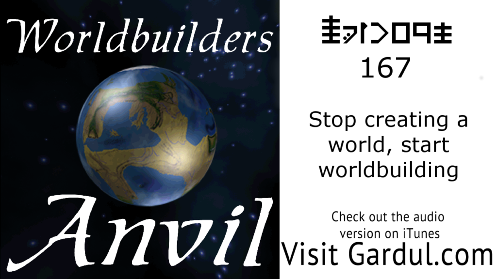 167 Stop creating a world, start worldbuilding