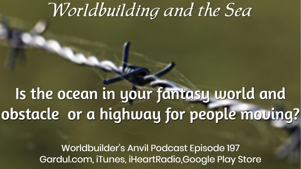 197 Is the ocean in your fantasy world and obstacle or a highway for people moving-