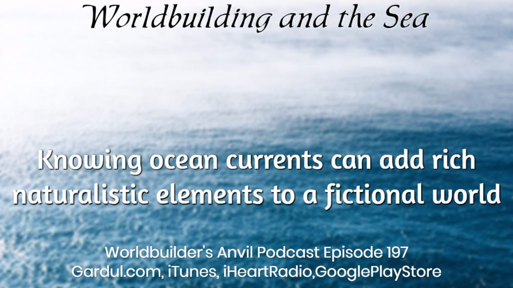 197 Knowing ocean currents can add rich naturalistic elements to a fictional world