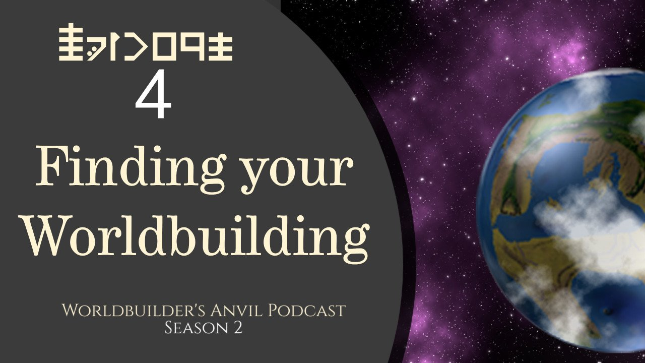 Season 2 Episode 4 Finding your Worldbuilding