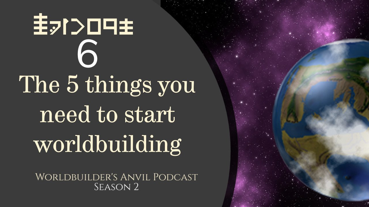Season 2 Episode 6 The 5 things you need to start worldbuilding