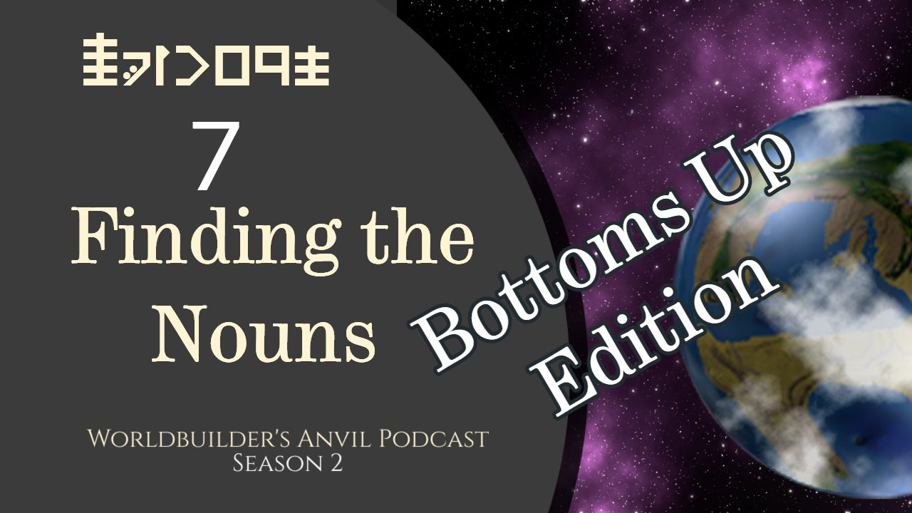 Season 2 Episode 7 Finding the Nouns for Bottoms Up World Building