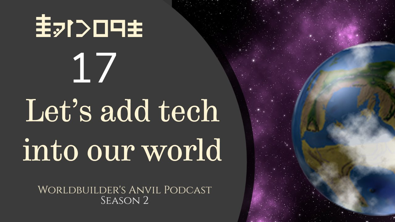 Season 2 Episode 17 Let's add tech into our world
