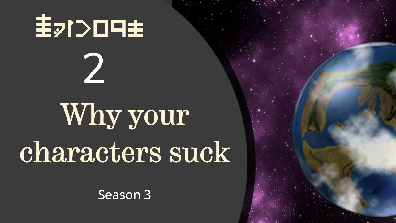 Season 3 Episode 2 Why your characters suck